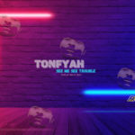 "VIDEO + AUDIO: Tonfyah – ""See Me See Trouble"""