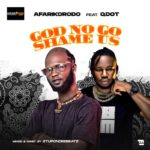 "Afarikorodo – ""God No Go Shame Us"" ft. Qdot"