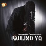 "[Album] Paulino YQ – ""Unforeseen Circumstances"""