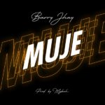 "Barry Jhay – ""Muje"""