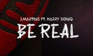 J. Martins Be Real Harrysong