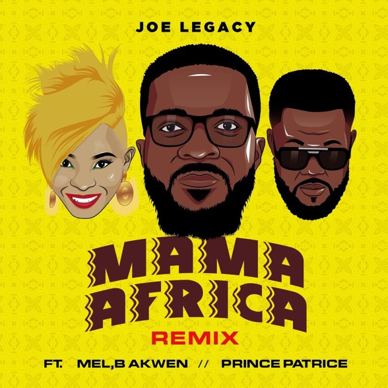 Joe Legacy, Mama Africa Remix, Mel, B Akwen, Prince Patrice