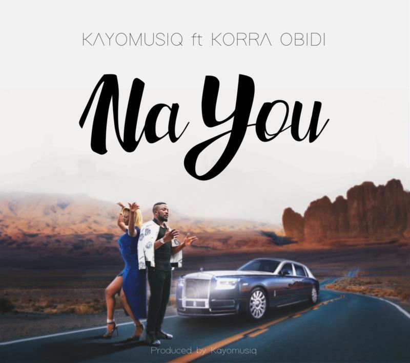 [Music] Kayomusiq – Na You ft. Korra Obidi