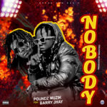 "Poundz Muzik – ""Nobody"" ft. Barry Jhay"