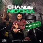 "[Audio + Video] Robby Law – ""Change Nigeria"""
