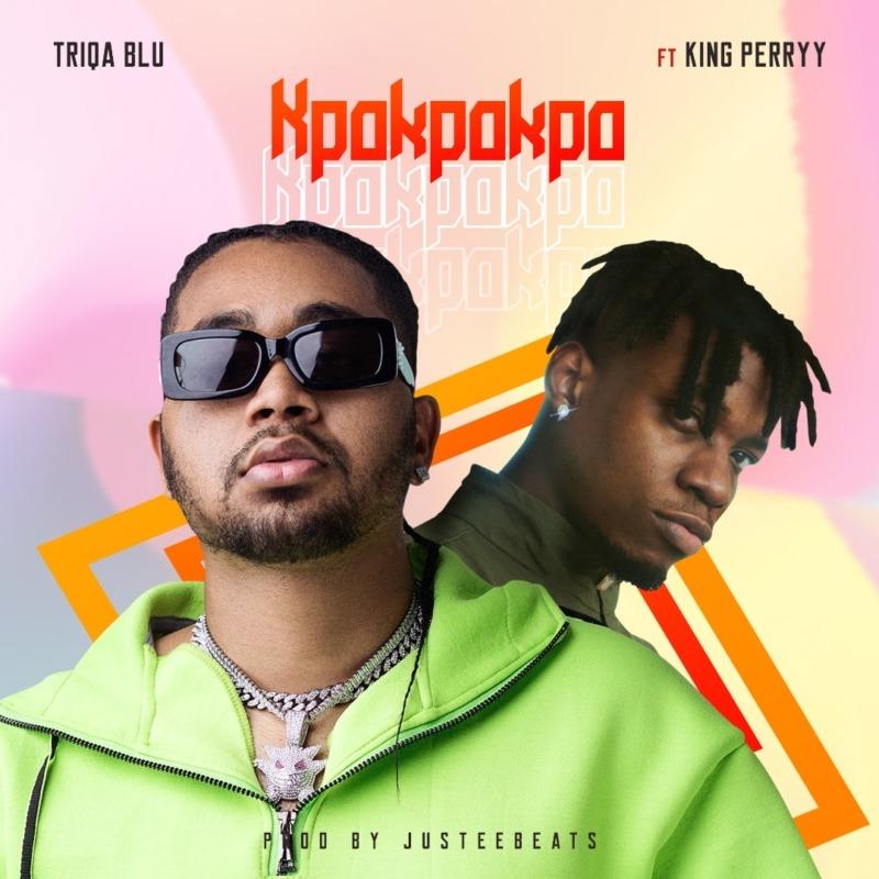 [Music] Triqa Blu – Kpokpokpo ft. King Perryy 1