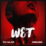"Victor AD – ""Wet"" ft. Peruzzi"
