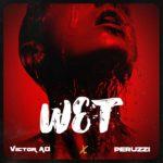 "[Lyrics] Victor AD – ""Wet"" ft. Peruzzi"