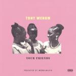 """Tony Wenom – """"Your Friends"""""""