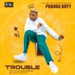 "Phanda Boyy – ""Trouble"""
