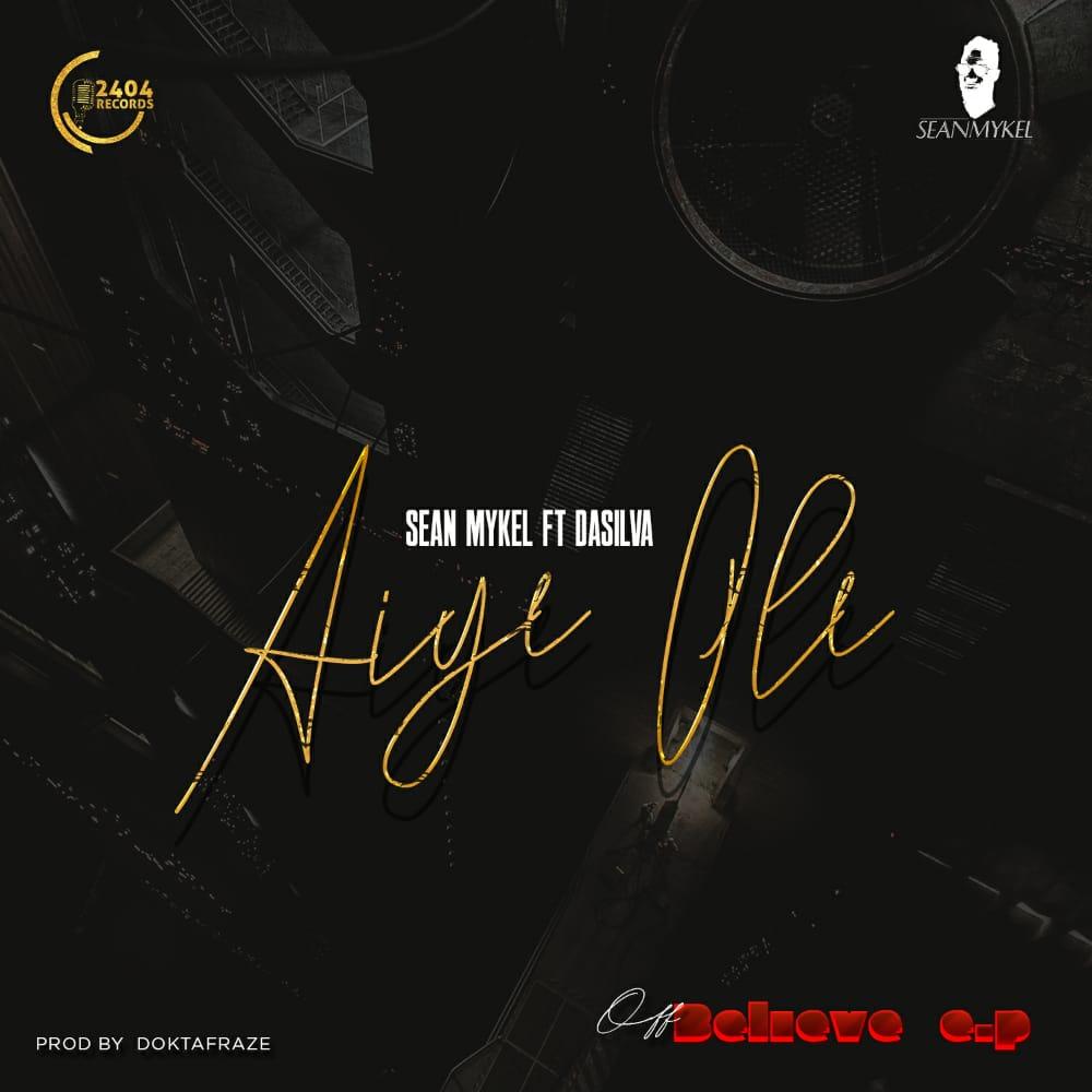 "Sean Mykel – ""Aiye Ole"" ft. Dasilva 1"