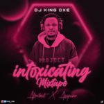 "DJ King Oxe – ""Intoxicating Mixtape"" (Afrobeat X Amapiano)"