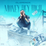 "Clarence – ""Money Dey High"""