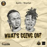 "Ayanfe – ""What's Going On?"" ft. Mayorkun"