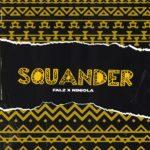 """Falz x Niniola – """"Squander Lyrics"""""""