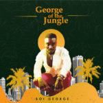 "[EP] Boi George – ""George of the Jungle"""