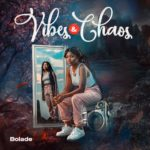 "[EP Premiere] Bolade – ""Vibes And Chaos"""