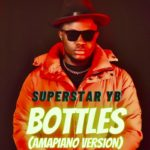 "Superstar YB – ""Bottles"" (Amapiano Version)"