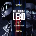 "Mr P – ""Follow My Lead"" ft. Wande Coal"