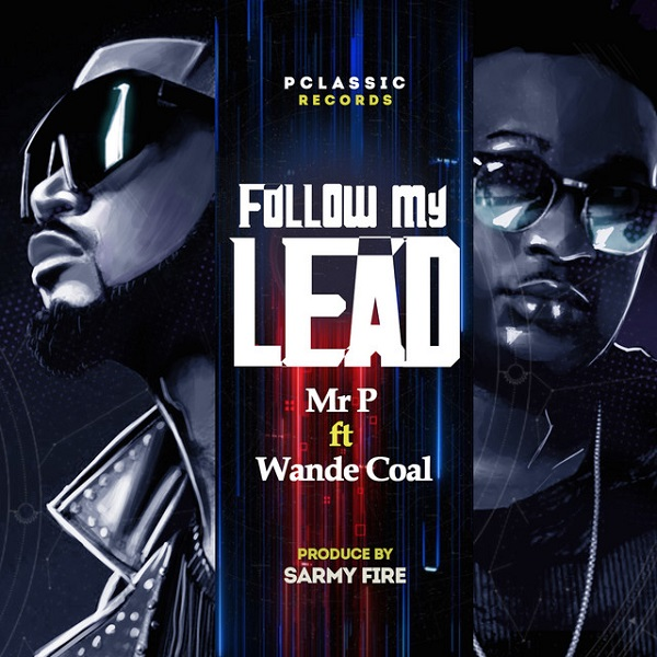 Mr P, Follow My Lead Lyrics, Wande Coal