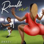"[Lyrics] Orezi – ""Ronaldo"" (Nasty Girl)"