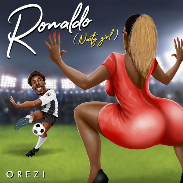 Orezi Ronaldo Nasty Girl Lyrics