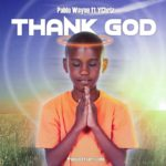 "Pablo Wayne – ""Thank God"" ft. YChriz"