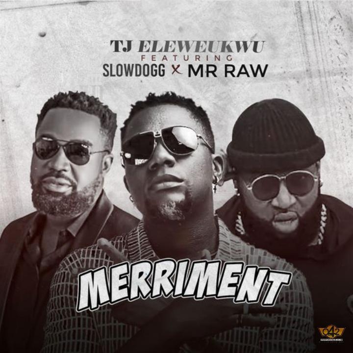 "[Audio + Video] TJ Eleweukwu – ""Merriment"" ft. Slowdog x Mr Raw"