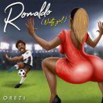 "Orezi – ""Ronaldo"" (Nasty Girl)"