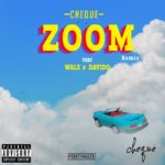 "[Lyrics] Cheque – ""Zoom"" (Remix) ft. Wale x Davido"