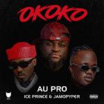 """Au Pro ft. JamoPyper x Ice Prince – """"Okoko"""""""