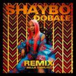 "Shaybo – ""Dobale Remix"" ft. Bella Shmurda"