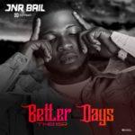 """[EP] Jnr Bail – """"Better Days"""""""
