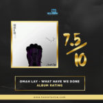 """Omah Lay 'Get Layd' EP Victory Was No Fluke, He Recreates Magic With """"What Have We Done"""" – The Review"""