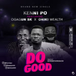"Kennipo – ""Do Good"" ft. Ogagun SK x Okiki Wealth"