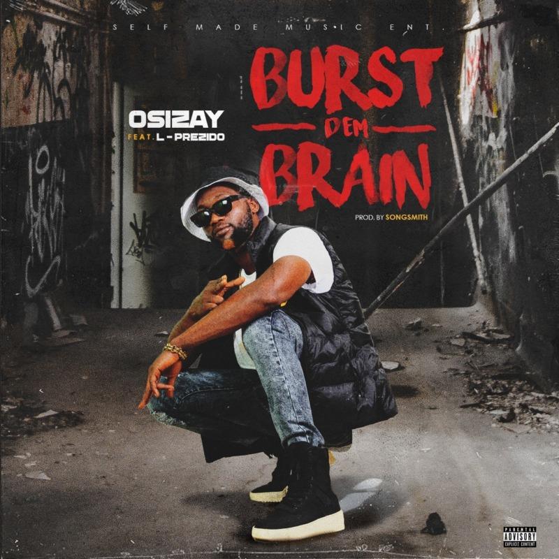 Osizay Burst Dem Brain Lprezido