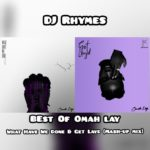 "[Mixtape] DJ Rhymes – ""Best Of Omah Lay"" (What Have We Done & Get Layd Mix)"