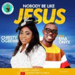 "Minister Christy Ogbewi – ""Nobody Be Like Jesus"" ft. Ema Onyx"