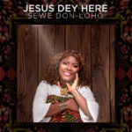 "Sewe Don-Loho – ""Jesus Dey Here"""