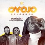 "Dagizah – ""Oyojo Reloaded"" ft. Chinko Ekun x Idowest"