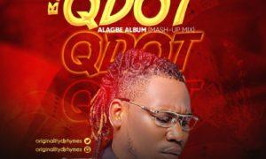 DJ Rhymes Best Of Qdot (Alagbe Album Mash-Up Mix)