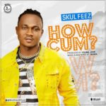 "Skull Feez – ""How Cum"" (Prod. Young Jonn)"