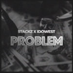 "Stackz – ""Problem"" ft. Idowest"