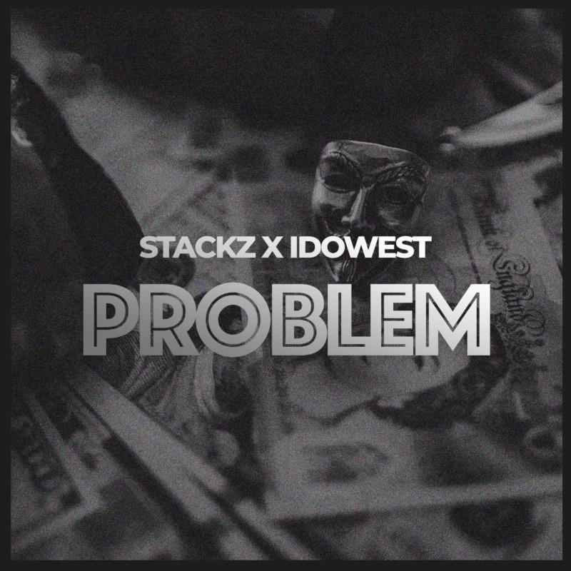 "Stackz – ""Problem"" ft. Idowest 1"