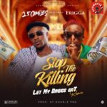 "250Miles – ""Stop The Killing"" (Let My Dawgs Eat) Remix Ft. Erigga"