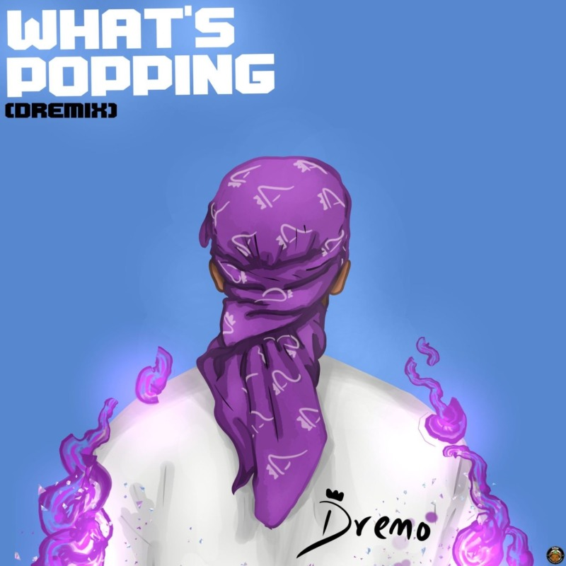 Dremo What's Popping (Dremix)
