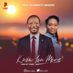 "Paul Oluikpe – ""Know You More"" Ft. Wisdom"