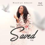 "Maudlyn Abajuo – ""You Saved Me"""
