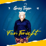 "Gray Tiger – ""Fun Tonight"""