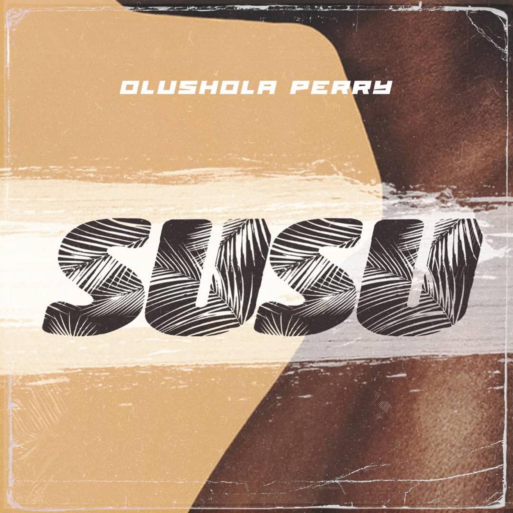 """Olushola Perry – """"SUSU"""" 1"""